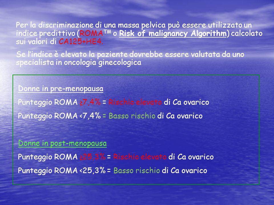 Per la discriminazione di una massa pelvica può essere utilizzato un indice predittivo (ROMA TM o Risk of malignancy Algorithm) calcolato sui valori d