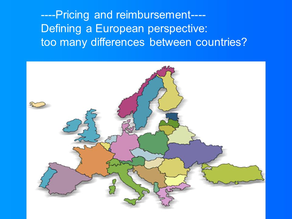 ----Pricing and reimbursement---- Defining a European perspective: too many differences between countries?