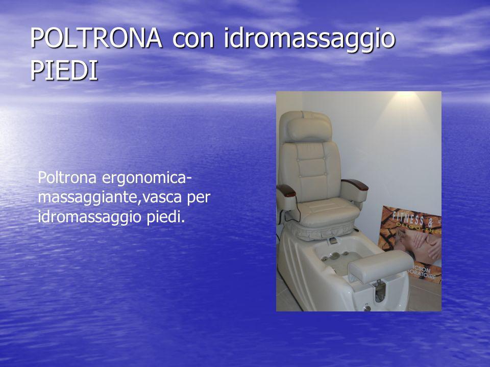 POLTRONA con idromassaggio PIEDI Poltrona ergonomica- massaggiante,vasca per idromassaggio piedi.
