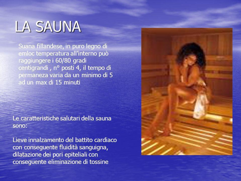 LA SAUNA Suana fillandese, in puro legno di emloc temperatura allinterno può raggiungere i 60/80 gradi centigrandi, n° posti 4, il tempo di permaneza
