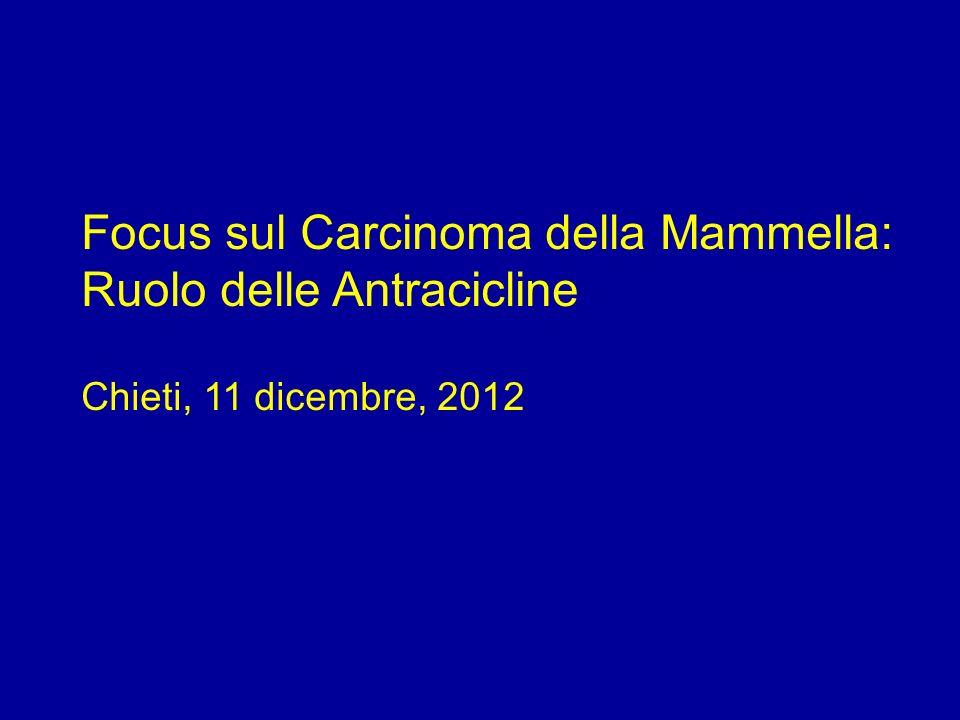 Focus sul Carcinoma della Mammella: Ruolo delle Antracicline Chieti, 11 dicembre, 2012