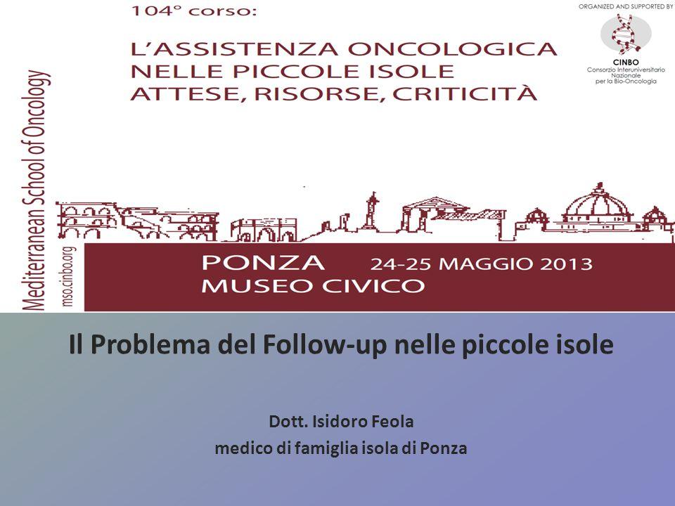 Il Problema del Follow-up nelle piccole isole Dott. Isidoro Feola medico di famiglia isola di Ponza