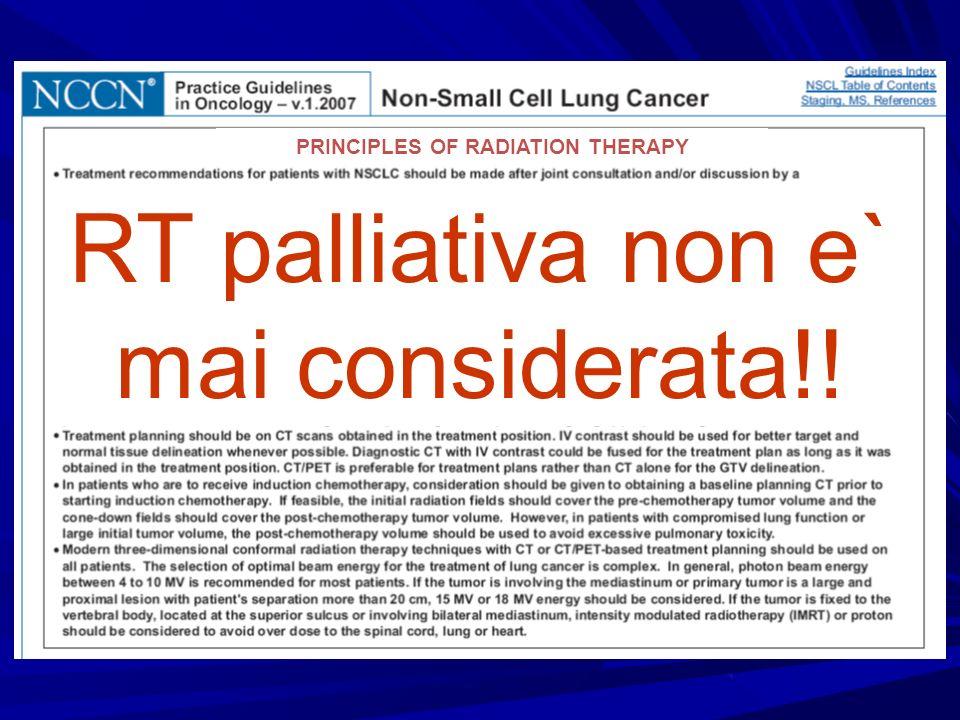 PRINCIPLES OF RADIATION THERAPY RT palliativa non e` mai considerata!!