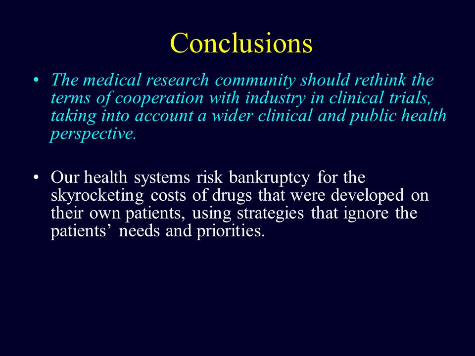 Conclusions The medical research community should rethink the terms of cooperation with industry in clinical trials, taking into account a wider clini