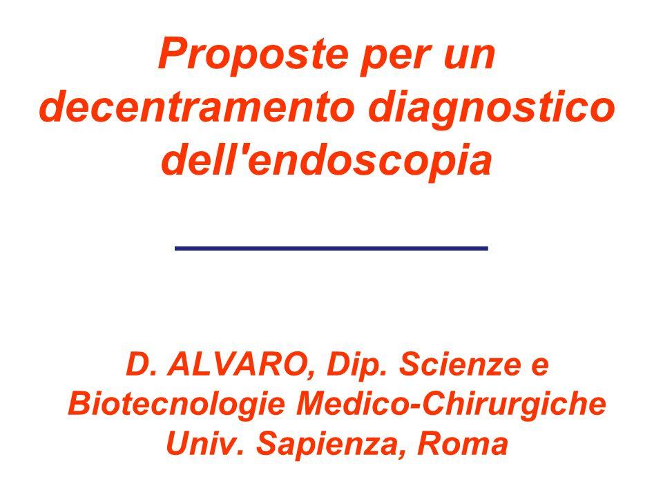 Proposte per un decentramento diagnostico dell'endoscopia D. ALVARO, Dip. Scienze e Biotecnologie Medico-Chirurgiche Univ. Sapienza, Roma