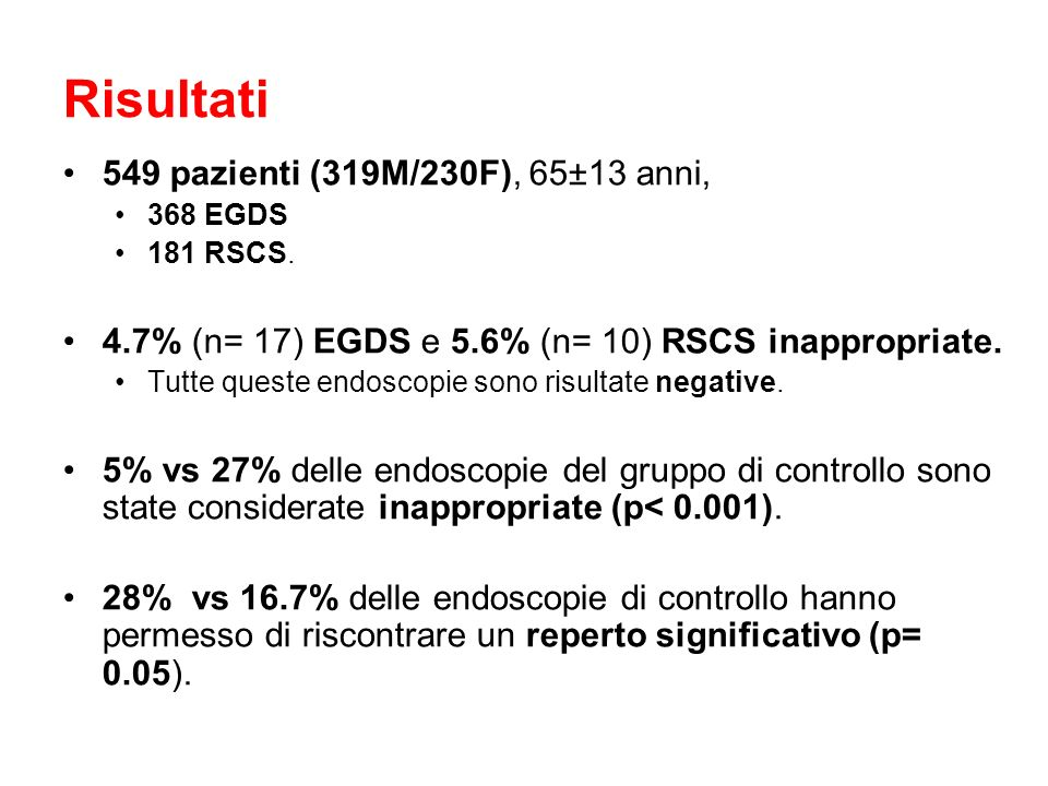 Risultati 549 pazienti (319M/230F), 65±13 anni, 368 EGDS 181 RSCS. 4.7% (n= 17) EGDS e 5.6% (n= 10) RSCS inappropriate. Tutte queste endoscopie sono r