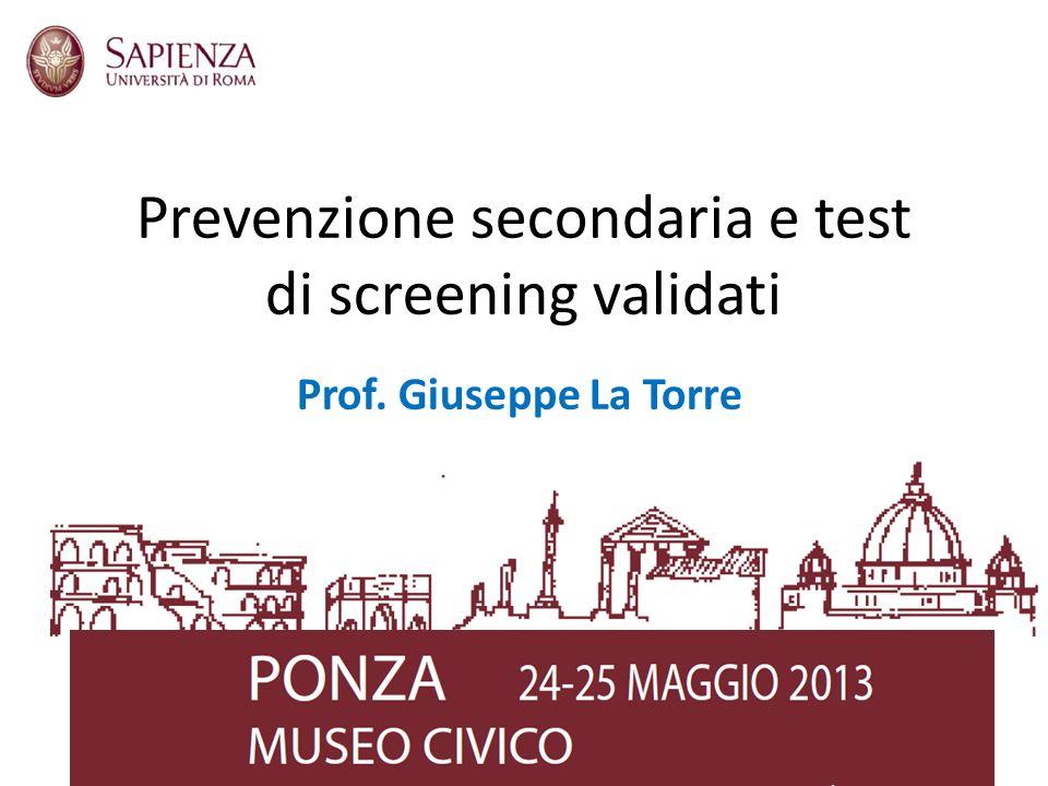 Prevenzione secondaria e test di screening validati Prof. Giuseppe La Torre