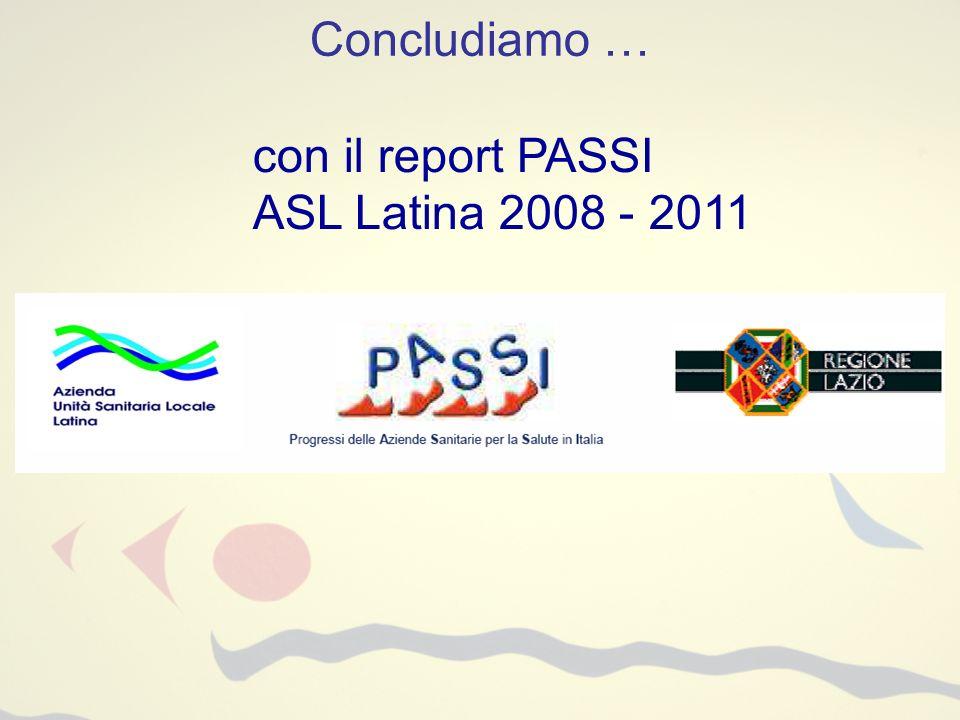 Concludiamo … con il report PASSI ASL Latina 2008 - 2011