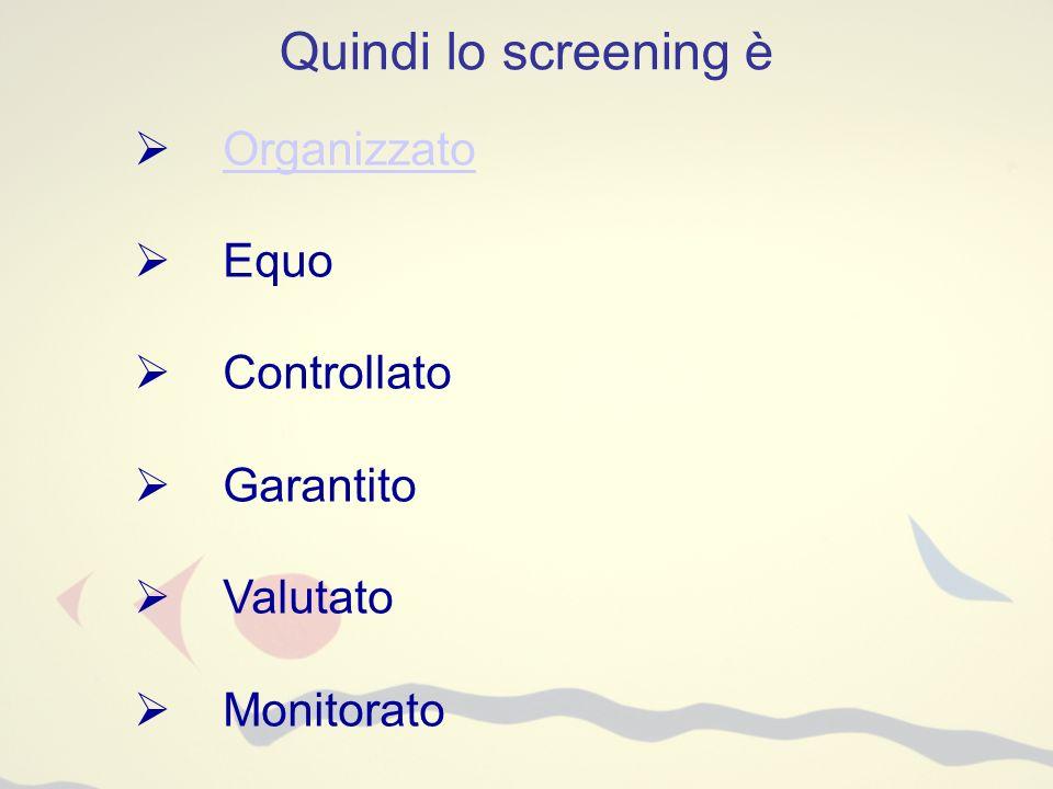 Quindi lo screening è Organizzato Equo Controllato Garantito Valutato Monitorato