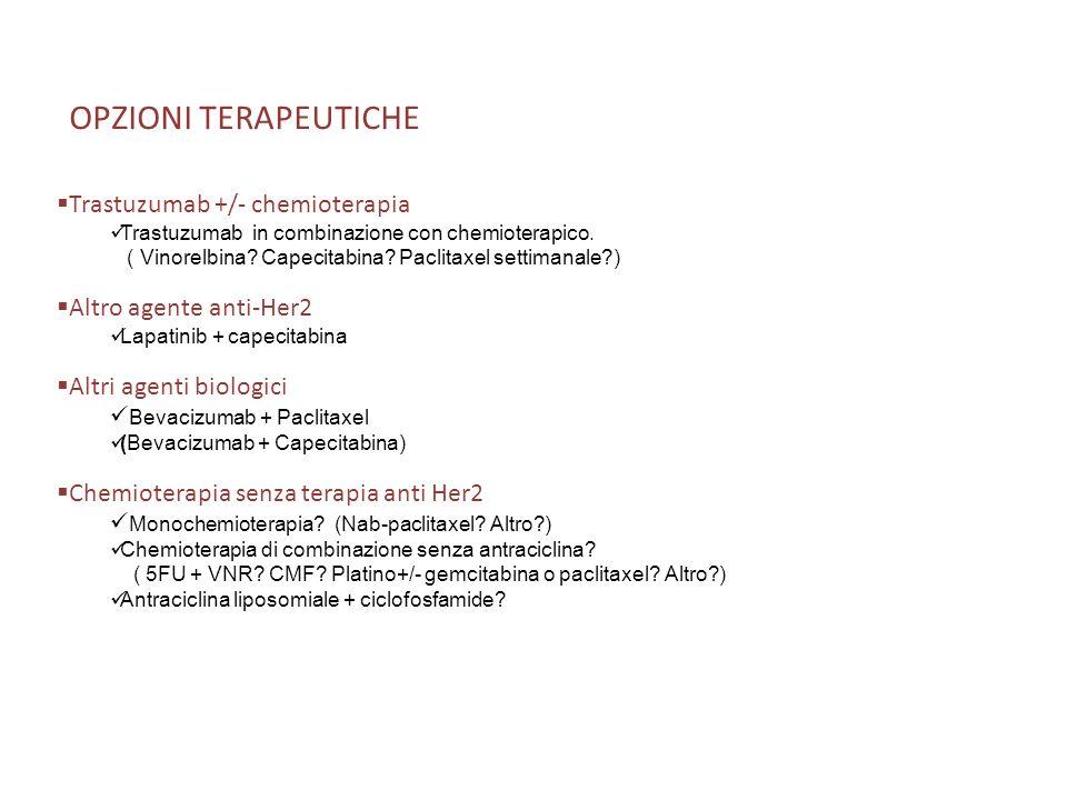 Trastuzumab +/- chemioterapia Trastuzumab in combinazione con chemioterapico. ( Vinorelbina? Capecitabina? Paclitaxel settimanale?) Altro agente anti-