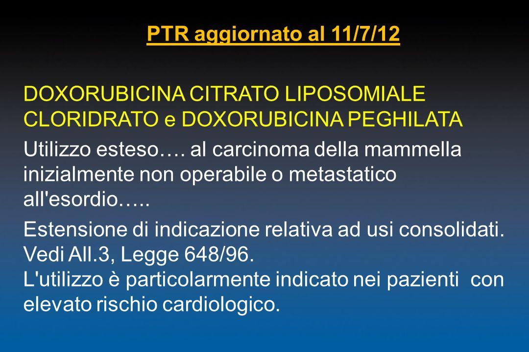 PTR aggiornato al 11/7/12 DOXORUBICINA CITRATO LIPOSOMIALE CLORIDRATO e DOXORUBICINA PEGHILATA Utilizzo esteso…. al carcinoma della mammella inizialme