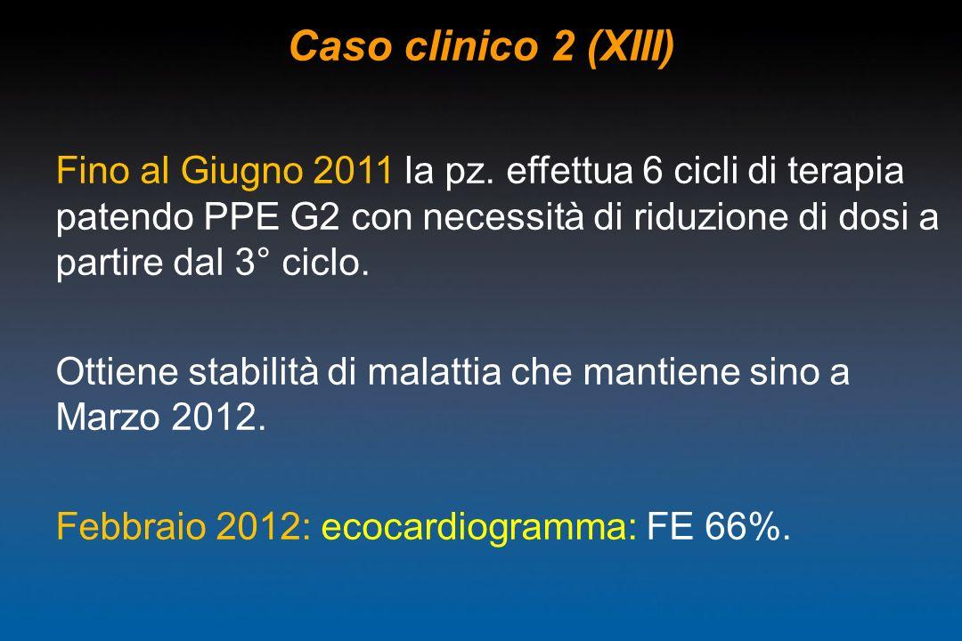 Caso clinico 2 (XIII) Fino al Giugno 2011 la pz. effettua 6 cicli di terapia patendo PPE G2 con necessità di riduzione di dosi a partire dal 3° ciclo.