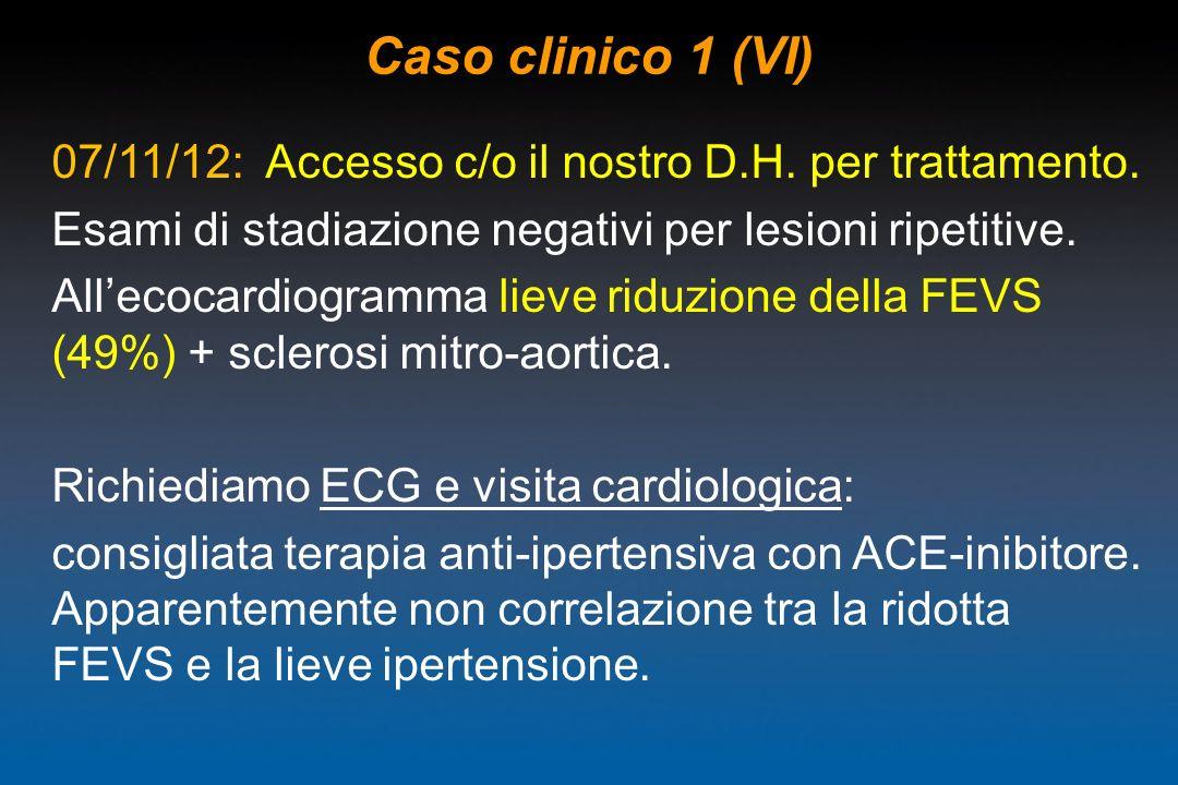 Caso clinico 1 (VI) 07/11/12: Accesso c/o il nostro D.H. per trattamento. Esami di stadiazione negativi per lesioni ripetitive. Allecocardiogramma lie