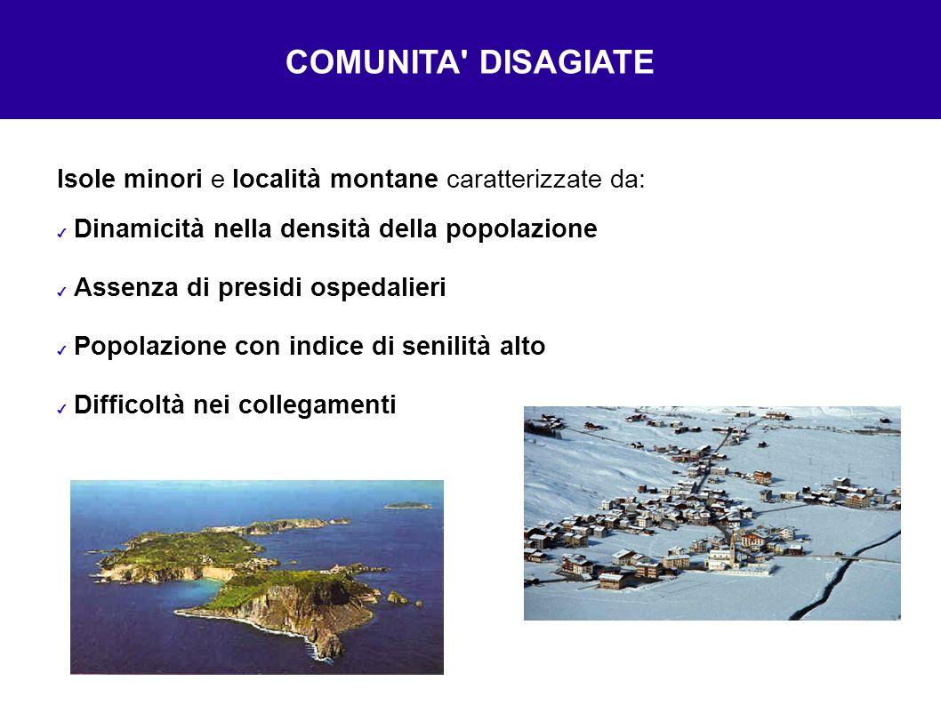 Isole minori e località montane caratterizzate da: Dinamicità nella densità della popolazione Assenza di presidi ospedalieri Popolazione con indice di
