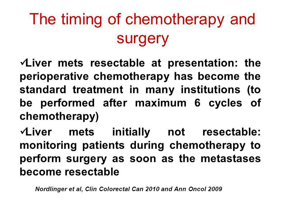 The timing of chemotherapy and surgery Liver mets resectable at presentation: the perioperative chemotherapy has become the standard treatment in many