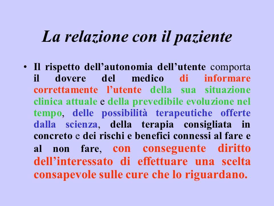 La relazione con il paziente Il rispetto dellautonomia dellutente comporta il dovere del medico di informare correttamente lutente della sua situazion