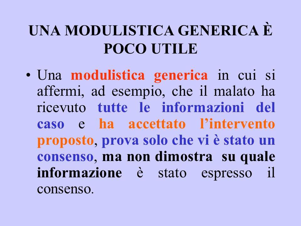 UNA MODULISTICA GENERICA È POCO UTILE Una modulistica generica in cui si affermi, ad esempio, che il malato ha ricevuto tutte le informazioni del caso