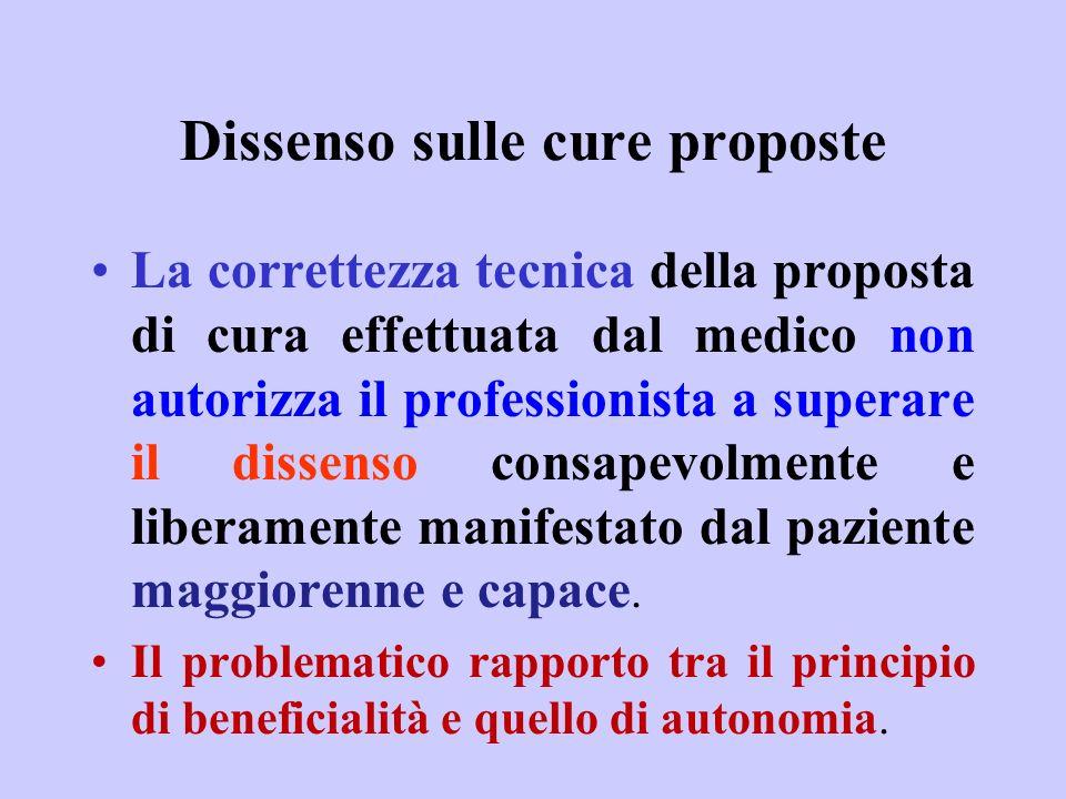 Dissenso sulle cure proposte La correttezza tecnica della proposta di cura effettuata dal medico non autorizza il professionista a superare il dissens