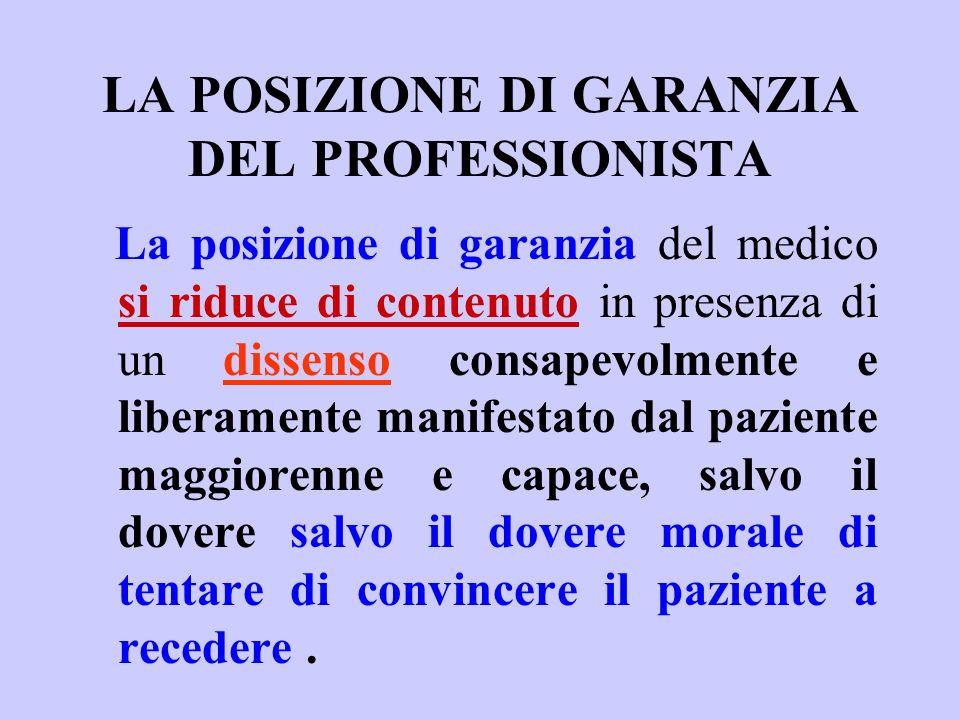 LA POSIZIONE DI GARANZIA DEL PROFESSIONISTA La posizione di garanzia del medico si riduce di contenuto in presenza di un dissenso consapevolmente e li