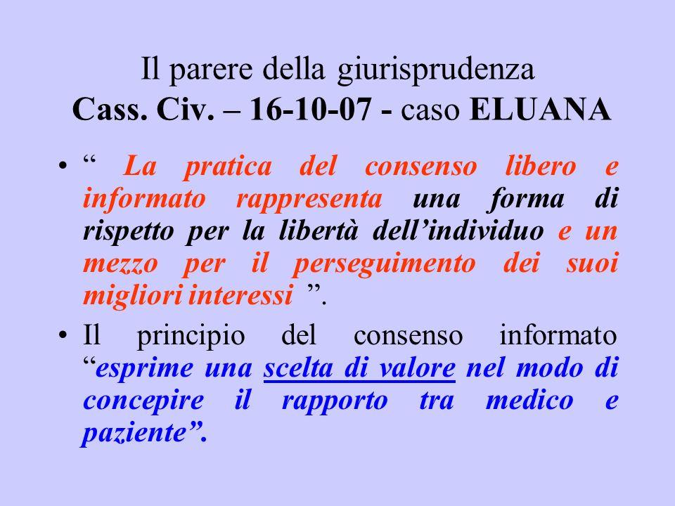 Il parere della giurisprudenza Cass. Civ. – 16-10-07 - caso ELUANA La pratica del consenso libero e informato rappresenta una forma di rispetto per la