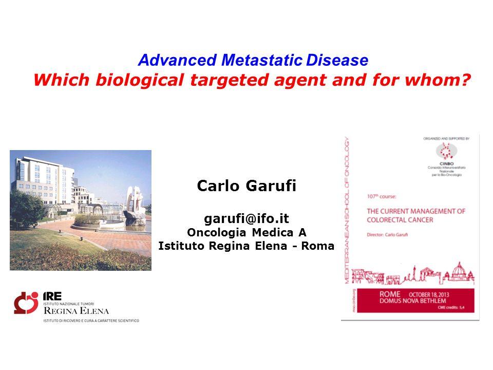 Carlo Garufi garufi@ifo.it Oncologia Medica A Istituto Regina Elena - Roma Advanced Metastatic Disease Which biological targeted agent and for whom?