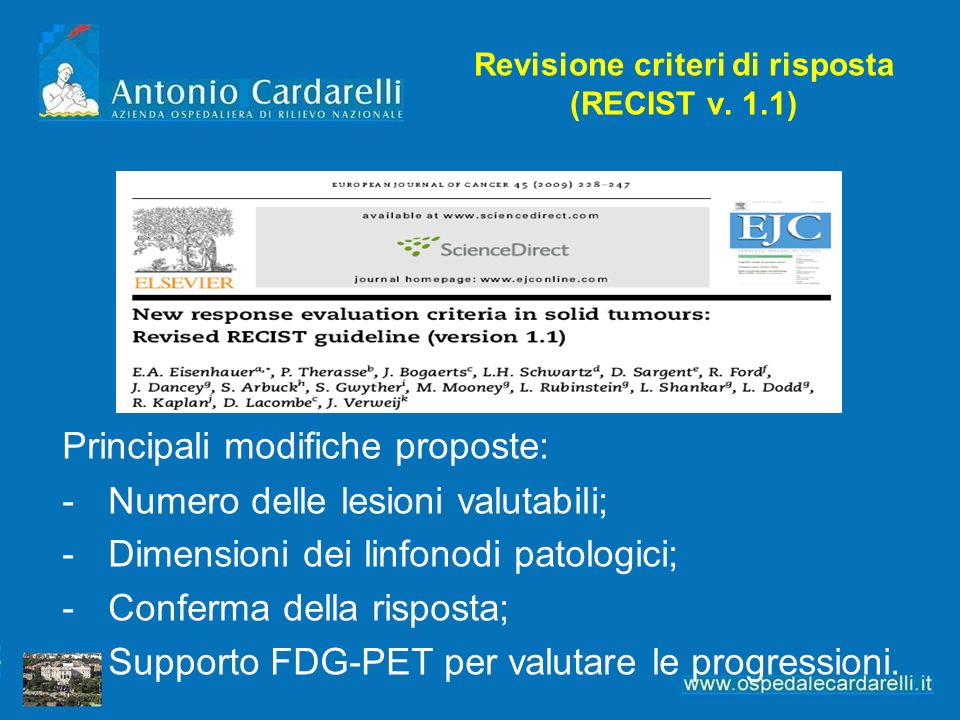 Revisione criteri di risposta (RECIST v. 1.1) Principali modifiche proposte: -Numero delle lesioni valutabili; -Dimensioni dei linfonodi patologici; -