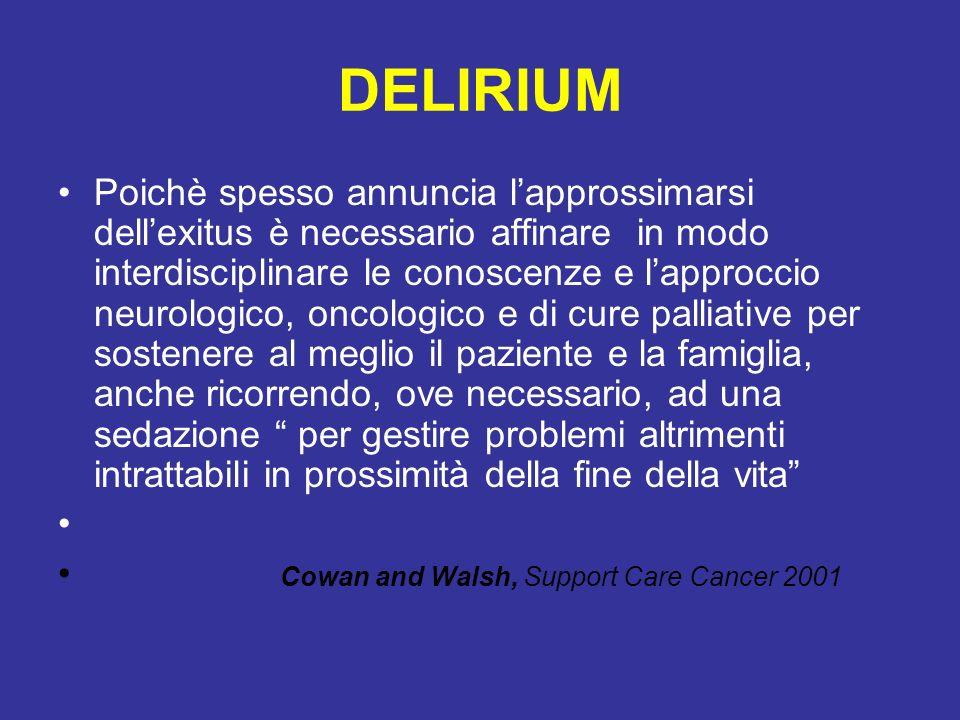 DELIRIUM Poichè spesso annuncia lapprossimarsi dellexitus è necessario affinare in modo interdisciplinare le conoscenze e lapproccio neurologico, onco
