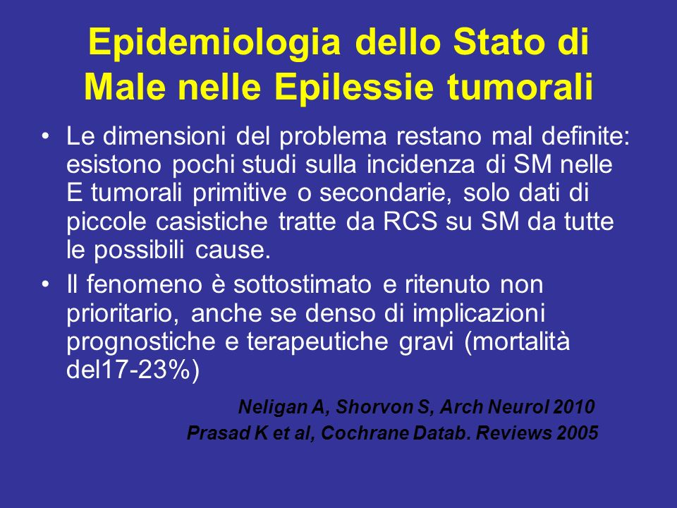 Epidemiologia dello Stato di Male nelle Epilessie tumorali Le dimensioni del problema restano mal definite: esistono pochi studi sulla incidenza di SM