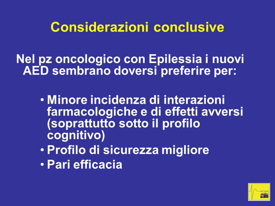 Considerazioni conclusive Nel pz oncologico con Epilessia i nuovi AED sembrano doversi preferire per: Minore incidenza di interazioni farmacologiche e