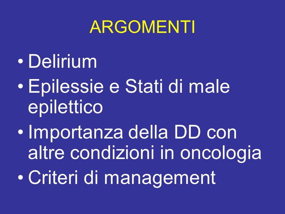ARGOMENTI Delirium Epilessie e Stati di male epilettico Importanza della DD con altre condizioni in oncologia Criteri di management