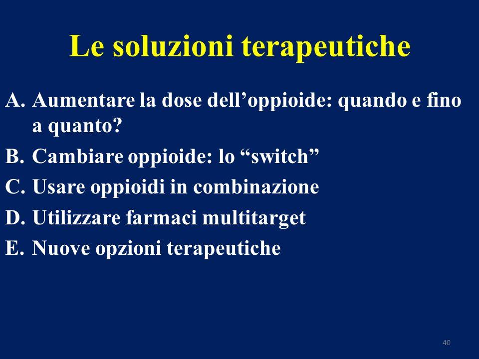 40 Le soluzioni terapeutiche A.Aumentare la dose delloppioide: quando e fino a quanto.