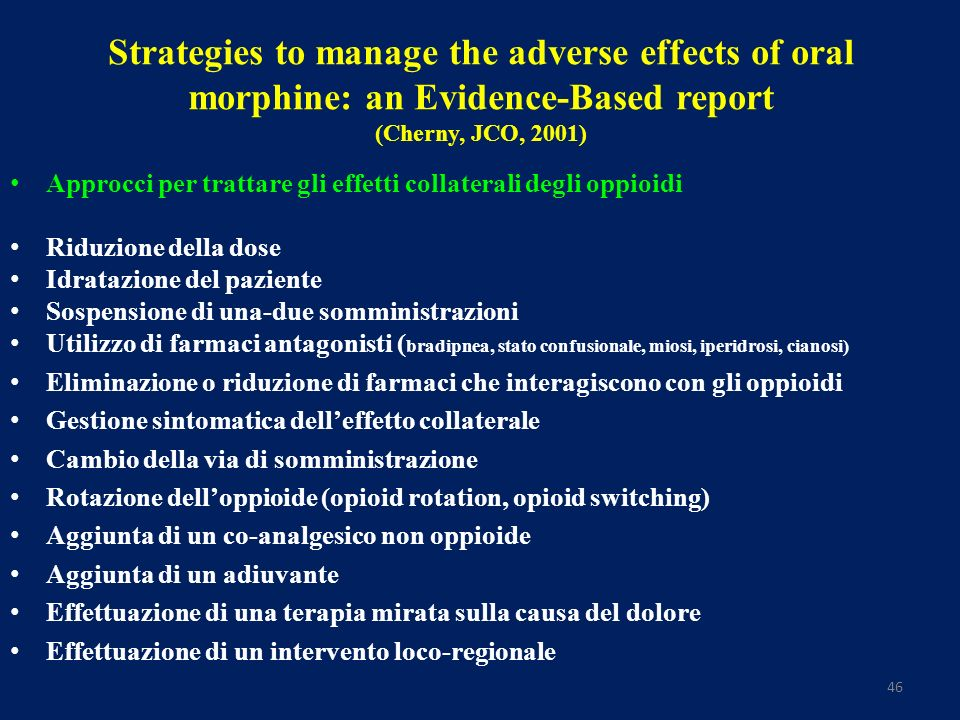 46 Strategies to manage the adverse effects of oral morphine: an Evidence-Based report (Cherny, JCO, 2001) Approcci per trattare gli effetti collatera
