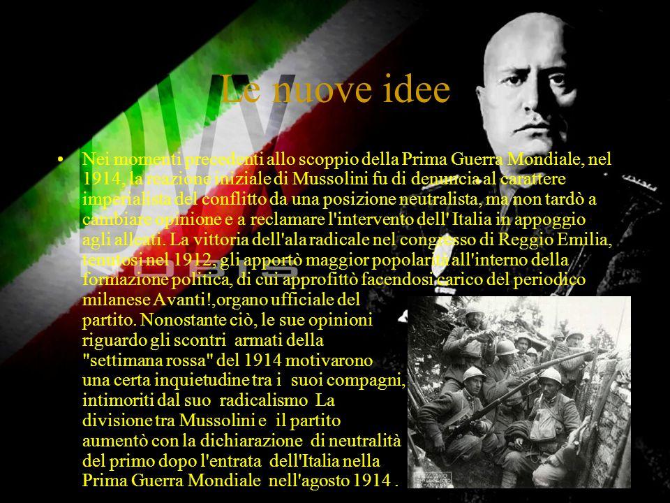 Le nuove idee Nei momenti precedenti allo scoppio della Prima Guerra Mondiale, nel 1914, la reazione iniziale di Mussolini fu di denuncia al carattere imperialista del conflitto da una posizione neutralista, ma non tardò a cambiare opinione e a reclamare l intervento dell Italia in appoggio agli alleati.