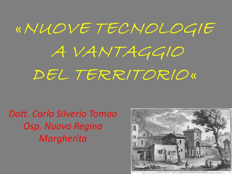 « NUOVE TECNOLOGIE A VANTAGGIO DEL TERRITORIO « Dott. Carlo Silverio Tomao Osp. Nuovo Regina Margherita