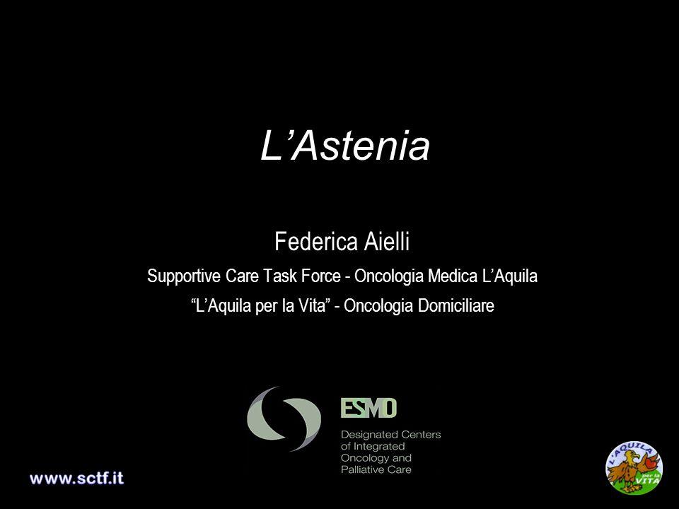 LAstenia Federica Aielli Supportive Care Task Force - Oncologia Medica LAquila LAquila per la Vita - Oncologia Domiciliare