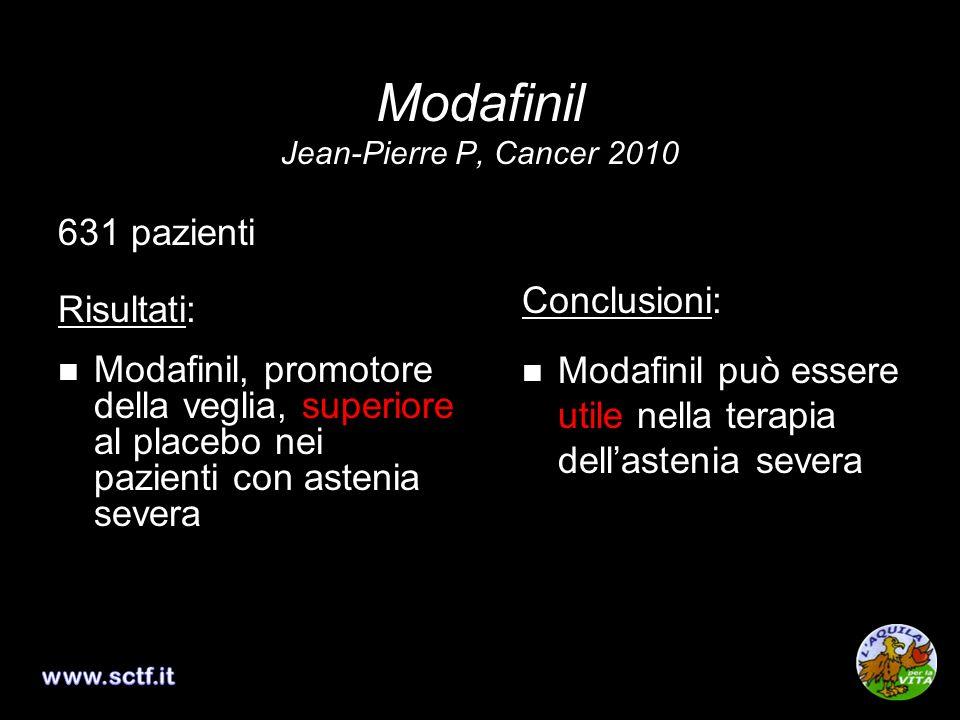 Modafinil Jean-Pierre P, Cancer 2010 631 pazienti Risultati: Modafinil, promotore della veglia, superiore al placebo nei pazienti con astenia severa C