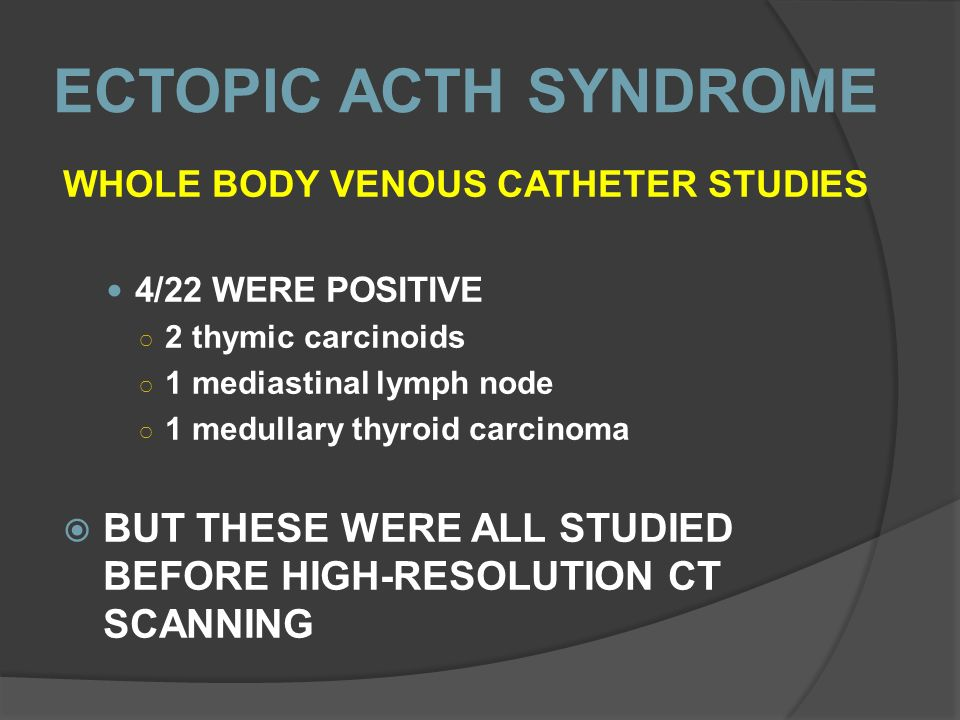 WHOLE BODY VENOUS CATHETER STUDIES 4/22 WERE POSITIVE 2 thymic carcinoids 1 mediastinal lymph node 1 medullary thyroid carcinoma BUT THESE WERE ALL STUDIED BEFORE HIGH-RESOLUTION CT SCANNING