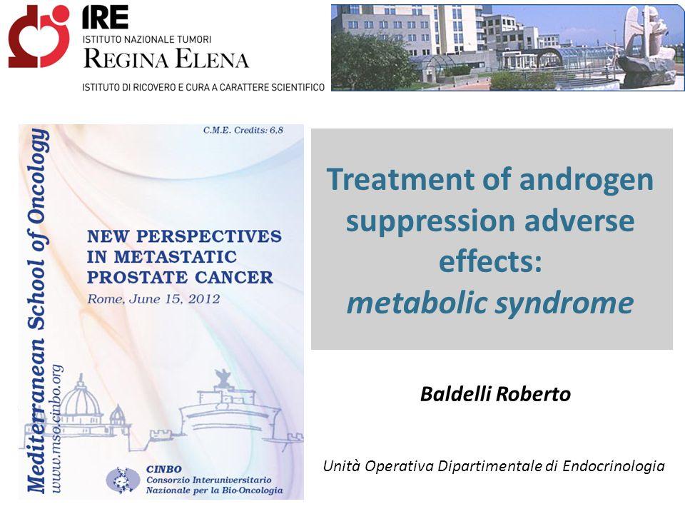 Treatment of androgen suppression adverse effects: metabolic syndrome Baldelli Roberto Unità Operativa Dipartimentale di Endocrinologia