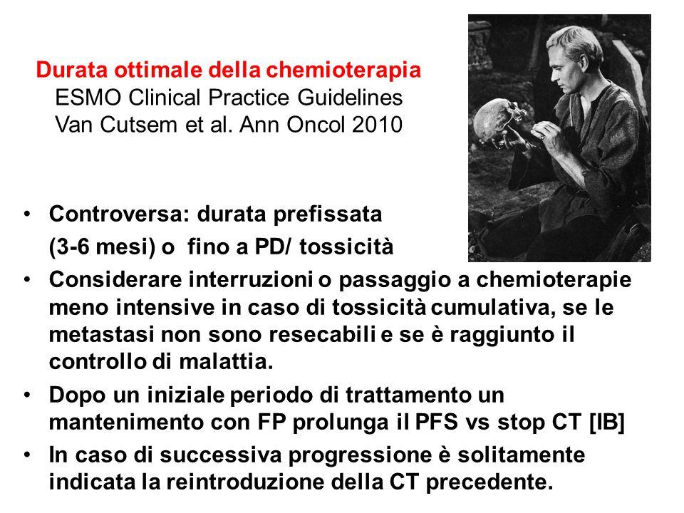 Controversa: durata prefissata (3-6 mesi) o fino a PD/ tossicità Considerare interruzioni o passaggio a chemioterapie meno intensive in caso di tossic