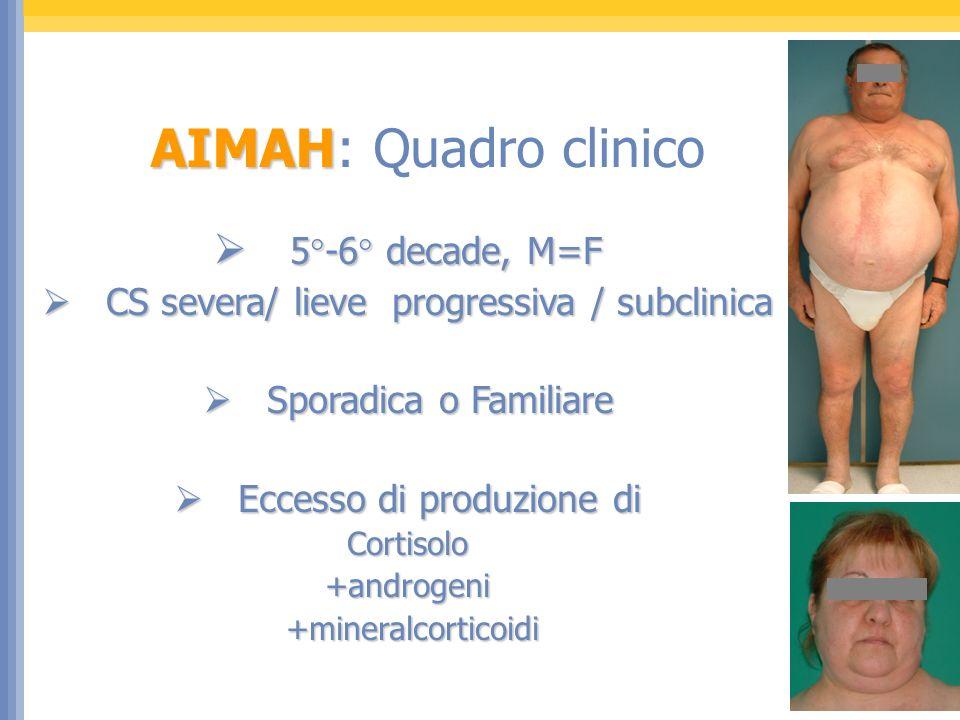 AIMAH AIMAH: Quadro clinico 5°-6° decade, M=F 5°-6° decade, M=F CS severa/ lieve progressiva / subclinica CS severa/ lieve progressiva / subclinica Sp