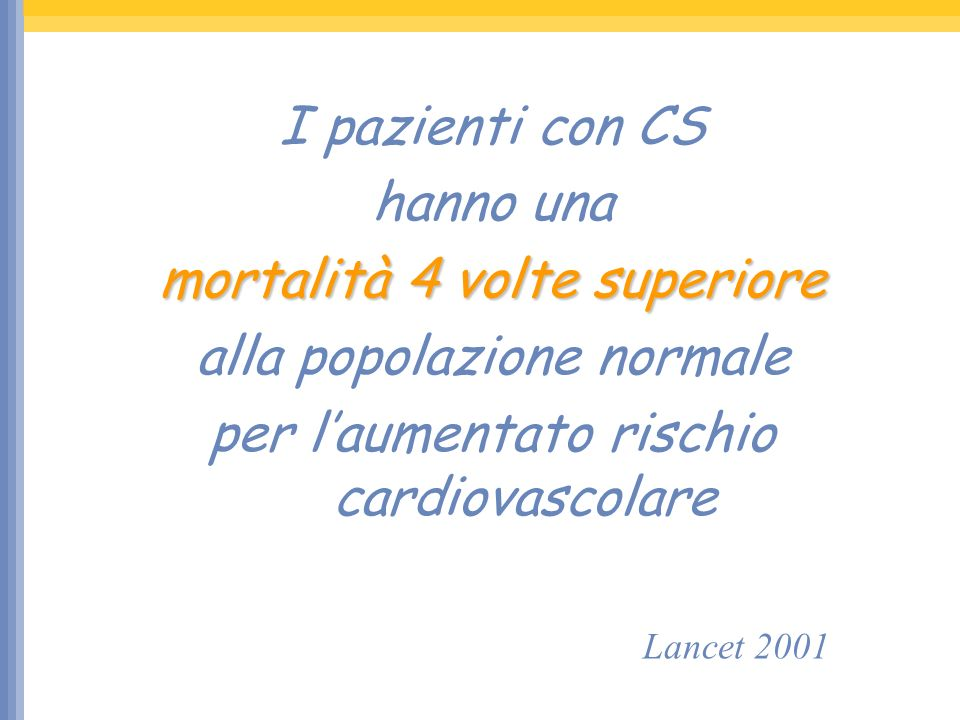 I pazienti con CS hanno una mortalità 4 volte superiore alla popolazione normale per laumentato rischio cardiovascolare Lancet 2001