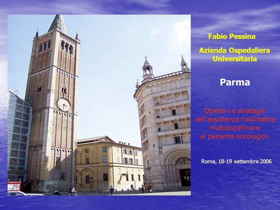 Fabio Pessina Azienda Ospedaliera Universitaria Parma Obiettivi e strategie dellassistenza riabilitativa multidisciplinare al paziente oncologico Roma