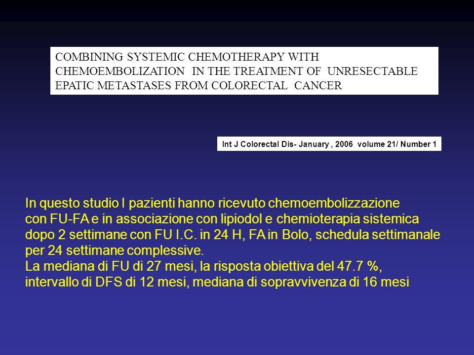 In questo studio I pazienti hanno ricevuto chemoembolizzazione con FU-FA e in associazione con lipiodol e chemioterapia sistemica dopo 2 settimane con