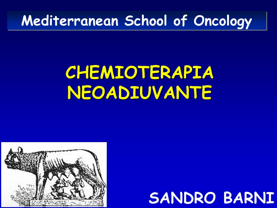 CHEMIOTERAPIA NEOADIUVANTE SANDRO BARNI Mediterranean School of Oncology