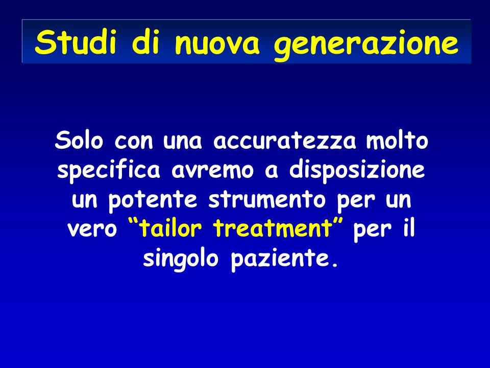 Studi di nuova generazione Solo con una accuratezza molto specifica avremo a disposizione un potente strumento per un vero tailor treatment per il singolo paziente.