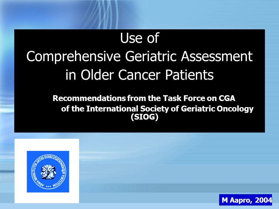 Use of Comprehensive Geriatric Assessment in Older Cancer Patients Recommendations from the Task Force on CGA of the International Society of Geriatri