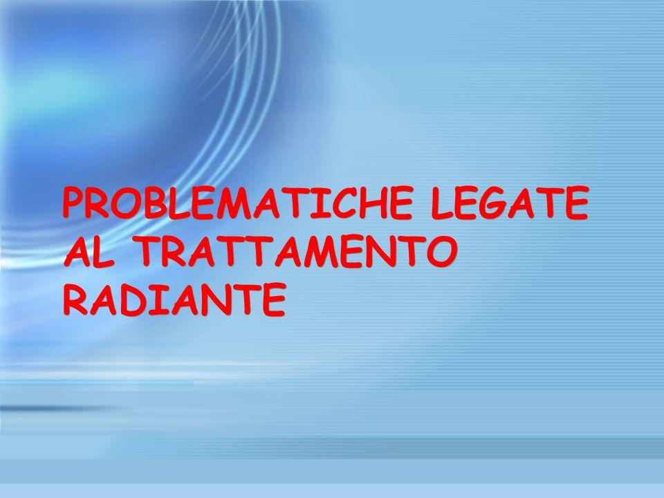 PROBLEMATICHE LEGATE AL TRATTAMENTO RADIANTE