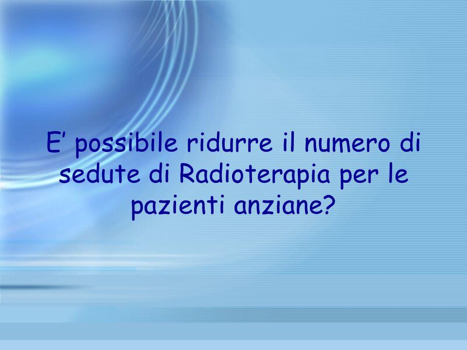 E possibile ridurre il numero di sedute di Radioterapia per le pazienti anziane?