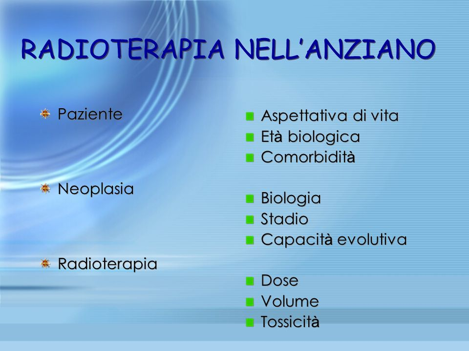 Paziente Neoplasia Radioterapia Aspettativa di vita Et à biologica Comorbidit à Biologia Stadio Capacit à evolutiva Dose Volume Tossicit à RADIOTERAPI