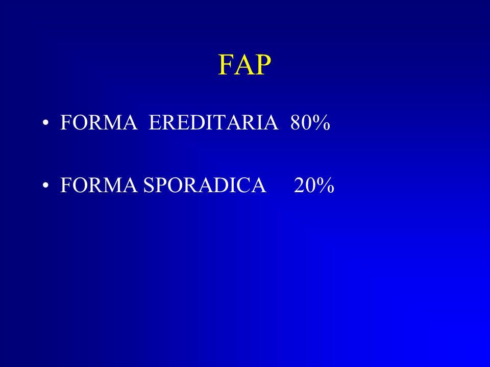 FAP FORMA EREDITARIA 80% FORMA SPORADICA 20%